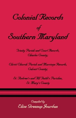 Compare Textbook Prices for Colonial Records of Southern Maryland: Trinity Parish & Court Records, Charles County; Christ Church Parish & Marriage Records, Calvert County; St. Andrews & All Faiths Parishes, St. Marys County Illustrated Edition ISBN 9781585494286 by .,Jourdan, Elise Greenup