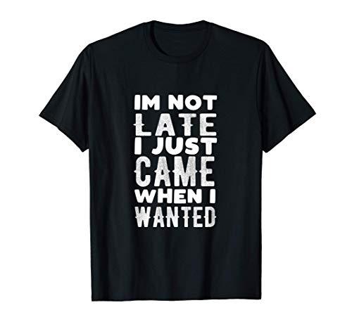 I'm not late I just came when I wanted, ironico Camiseta