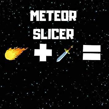 Meteor Slicer