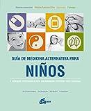 Guía De Medicina Alternativa Para Niños. 4 Enfoques Medicinales Para Las Dolencias Infantiles Más Comunes (Salud natural)