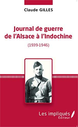 Journal de Guerre de l'Alsace à l'Indochine (1939-1946)