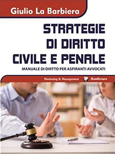 Strategie di Diritto Civile e Penale: manuale di diritto per aspiranti avvocati (Italian Edition)