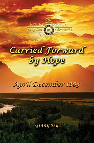 Compare Textbook Prices for Carried Forward By Hope # 6 in the Bregdan Chronicles Historical Fiction Romance Series Volume 6  ISBN 9781544268286 by Dye, Ginny