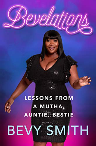 Bevelations: Lessons from a Mutha, Auntie, Bestie by [Bevy Smith]