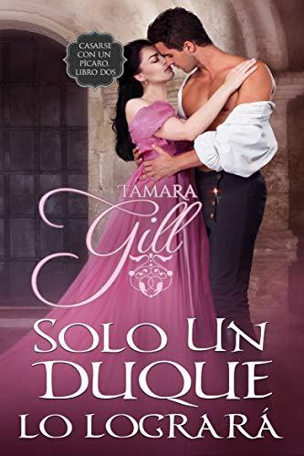Solo un Duque lo logrará (Casarse con un pícaro 2) de Tamara Gill