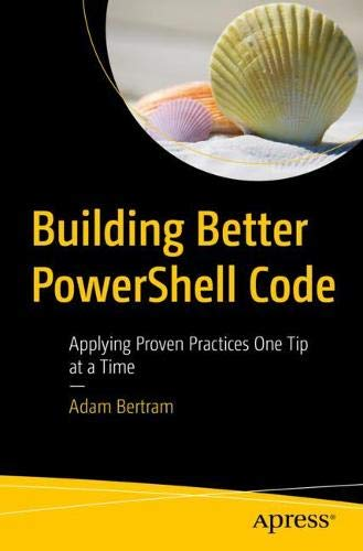 Building Better PowerShell Code: Applying Proven Practices One Tip at a Time