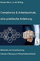 Compliance & Arbeitsschutz, eine praktische Anleitung: Methodik und Verantwortung