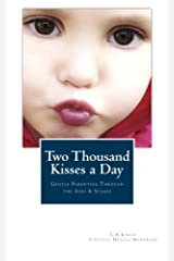 [Two Thousand Kisses a Day: Gentle Parenting Through the Ages and Stages (A Little Hearts Handbook)] [By: Knost, L.R.] [February, 2013] Unknown Binding