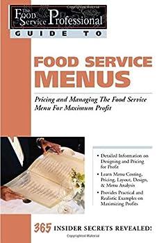 Food Service Menus: Pricing and Managing the Food Service Menu for Maximun Profit