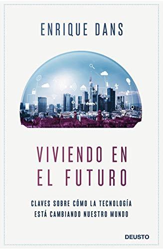 Viviendo en el futuro: Claves sobre cómo la tecnología está cambiando nuestro mundo (Sin colección)