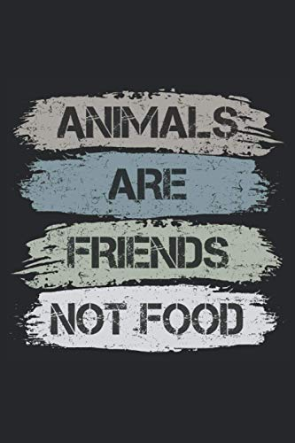 Animals Are Friends Not Food: Vegetarian and Vegan paper notebook or Diary. Makes a great little gift for people who care about Animal Welfare. - 100 Pages 6 '' x 9 '' College Ruled