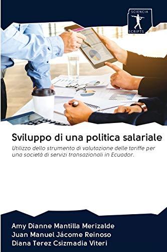 Sviluppo di una politica salariale: Utilizzo dello strumento di valutazione delle tariffe per una società di servizi transazionali in Ecuador. (Italian Edition)