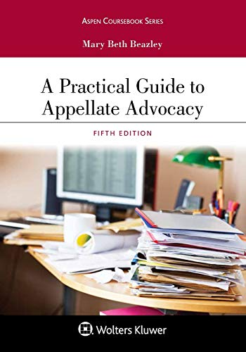 Compare Textbook Prices for A Practical Guide to Appellate Advocacy Aspen Coursebook Series 5 Edition ISBN 9781454896340 by Beazley, Mary Beth