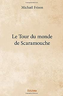 Le Tour du monde de Scaramouche (French Edition)