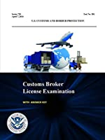 Customs Broker License Examination - With Answer Key (Series 720 - Test No. 581 - April 7, 2014 )