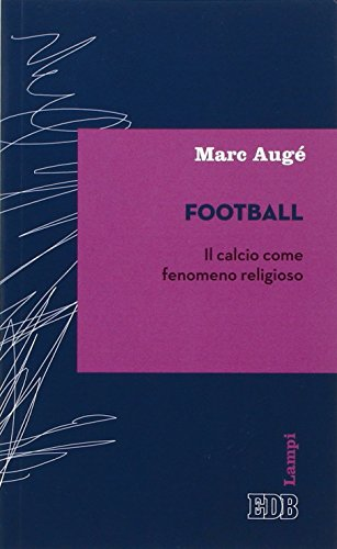 Football. Il calcio come fenomeno religioso