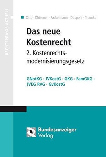 Das neue Kostenrecht – 2. Kostenrechtsmodernisierungsgesetz: GNotKG – JVKostG – GKG – FamGKG – JVEG – RVG – GvKostG