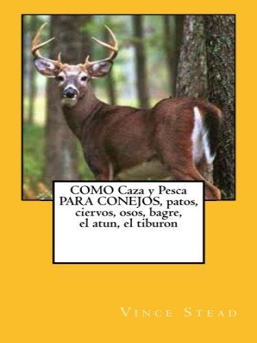 COMO Caza y Pesca PARA CONEJOS, patos, ciervos, osos, bagre, el atun,...