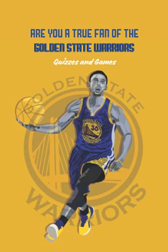 Are You A True Fan of The Golden State Warriors: Quizzes and Games: Golden State Warriors Trivia
