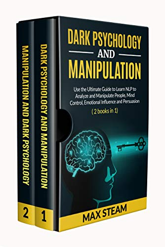 Dark Psychology and Manipulation: Use the Ultimate Guide to Learn NLP to Analyze and Manipulate People, Mind Control, Emotional Influence and Persuasion (English Edition)