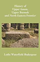 History of Upper Assam, Upper Burmah and North Eastern Frontier