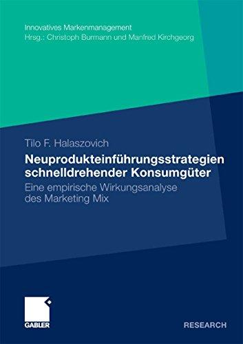 Neuprodukteinführungsstrategien schnelldrehender Konsumgüter: Eine empirische Wirkungsanalyse des Marketing Mix (Innovatives Markenmanagement)