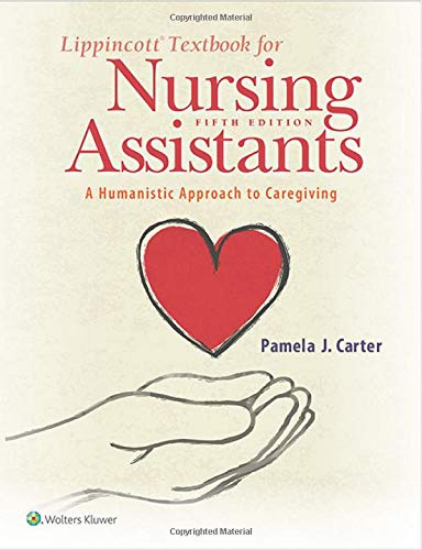 Compare Textbook Prices for Lippincott Textbook for Nursing Assistants: A Humanistic Approach to Caregiving 5 Edition ISBN 9781975108502 by Carter RN  BSN  MEd  CNOR, Pamela