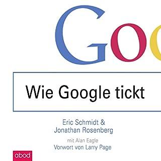 Wie Google tickt - How Google Works                   Autor:                                                                                                                                 Eric Schmidt,                                                                                        Jonathan Rosenberg                               Sprecher:                                                                                                                                 Christian Jungwirth                      Spieldauer: 9 Std. und 4 Min.     115 Bewertungen     Gesamt 4,4
