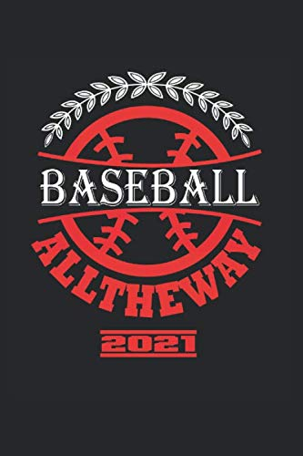 Baseball Alltheway 2021: Great Yearbook And Calendar For 2021 Can Also Be Used As A Diary Or Notebook. Baseball Calendar And Schedule 2021 For Everyone.