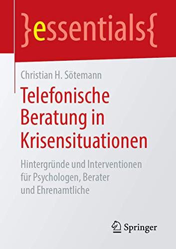 Telefonische Beratung in Krisensituationen: Hintergründe und Interventionen für Psychologen, Berater und Ehrenamtliche (essentials)