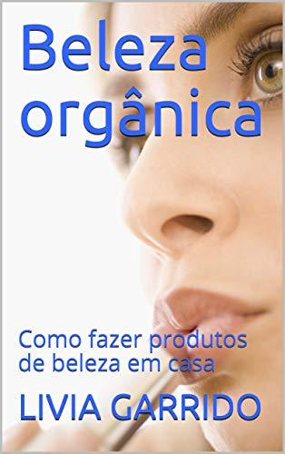 Beleza orgânica: Como fazer produtos de beleza em casa