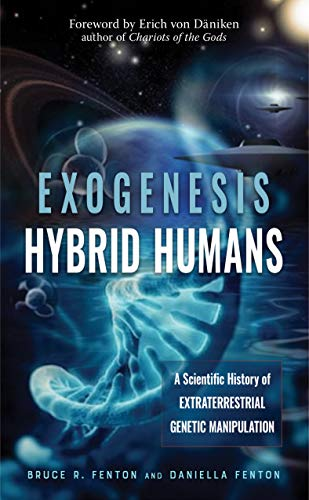 Exogenesis: Hybrid Humans: A Scientific History of Extraterrestrial Genetic...