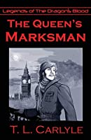 The Queen's Marksman (Legends of the Dragon's Blood)