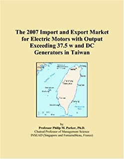 The 2007 Import and Export Market for Electric Motors with Output Exceeding 37.5 w and DC Generators in Taiwan