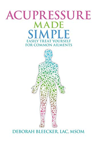 Acupressure Made Simple: Easily Treat Yourself for Common Ailments