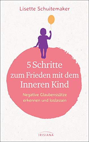 5 Schritte zum Frieden mit dem inneren Kind: Negative Glaubenssätze erkennen und loslassen