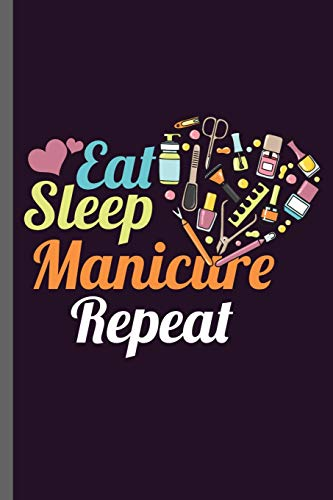 Eat Sleep Manicure Repeat: Manicure Lover Sayings Quotes Lifestyle Routine everyday Athlete Varsity Gift (6
