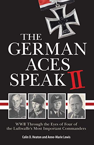 The German Aces Speak II: World War II Through the Eyes of Four More of the Luftwaffe's Most Important Commanders: 2