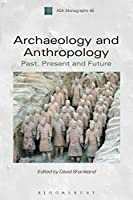 Archaeology and Anthropology: Past, Present and Future (ASA Monographs)