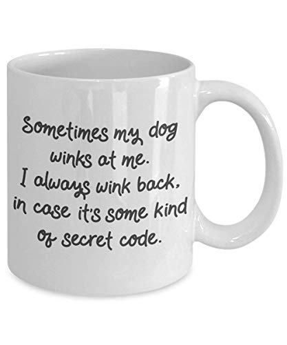 Sometimes My Dog winks at me. i Always Wink Back, in case It's Some Kind of Secret Code Funny Coffee Cup Mug