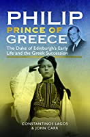 Philip, Prince of Greece: The Duke of Edinburgh's Early Life and the Greek Succession
