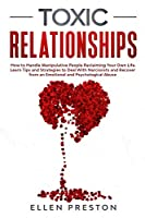 Toxic Relationships: How to Handle Manipulative People Reclaiming Your Own Life. Learn Tips and Strategies to Deal With Narcissists and Recover from Emotional and Psychological Abuse