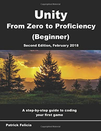 Unity From Zero To Proficiency Beginner A Step By Step Guide To Coding Your First Game With Unity In C