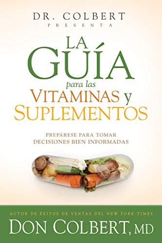 La guía para las vitaminas y suplementos: Prepárese para tomar decisiones bien informadas
