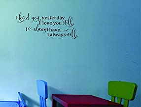 "Design with Vinyl Moti 1797 2 I Loved You Yesterday I Love You Still, I Always Have. I Always Will, Inspirational Quote Peel & Stick Wall Sticker Decal, 14"" x 28"", Black"