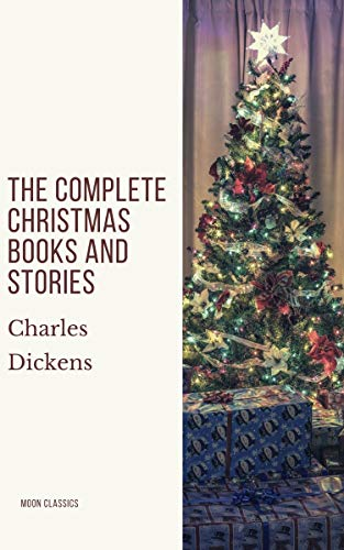 The Complete Christmas Books and Stories (English Edition)