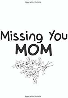 Missing You Mom: Lined Journal Notebook For Memory Book for Mom after Death - Messages about Losing Mom (130 Pages, 8 x 10...