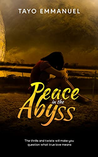 Peace in the Abyss: The thrills and twists will make you wonder what true love means by [Tayo Emmanuel]