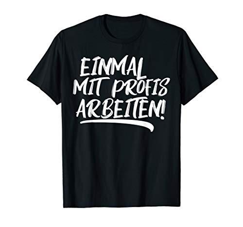 Einmal Mit Profis Arbeiten I Lustiger Spruch Arbeiter Bau T-Shirt