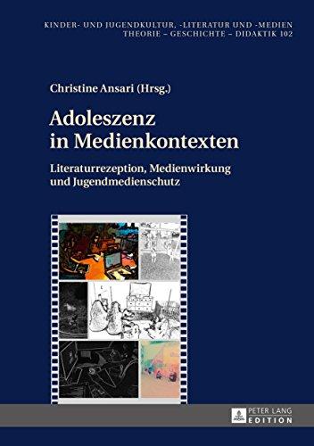 Adoleszenz in Medienkontexten: Literaturrezeption, Medienwirkung und Jugendmedienschutz (Kinder- und Jugendkultur, -literatur und -medien 102)